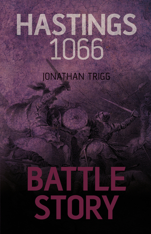 Battle Story: Hastings 1066  by  Jonathan Trigg