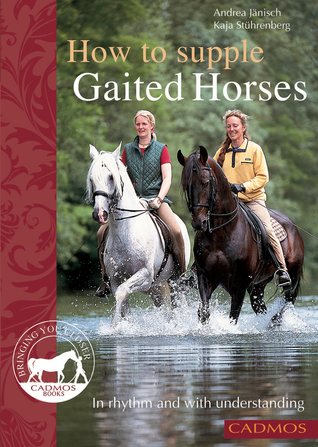 How to Supple Gaited Horses: In Rhythm and with Understanding Andrea Janisch
