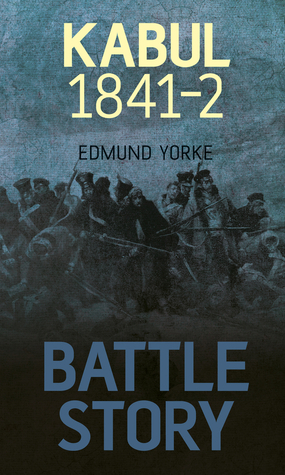 Battle Story: Kabul 1841-42  by  Edmund Yorke