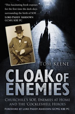 Cloak of Enemies: Churchills SOE, Enemies at Home and the Cockleshell Heroes Tom Keene