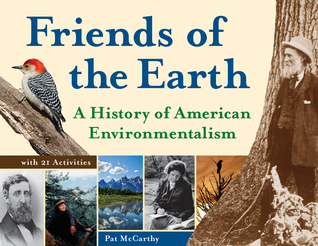 Friends of the Earth: A History of American Environmentalism with 21 Activities  by  Pat McCarthy
