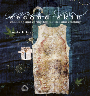 Second Skin: Choosing and Caring for Textiles and Clothing  by  India Flint