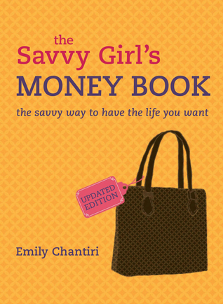 The Savvy Girls Money Book: The Savvy Way to Have the Life You Want  by  Emily Chantiri