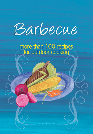 Barbecue: More Than 100 Recipes for Outdoor Cooking  by  Murdoch Books