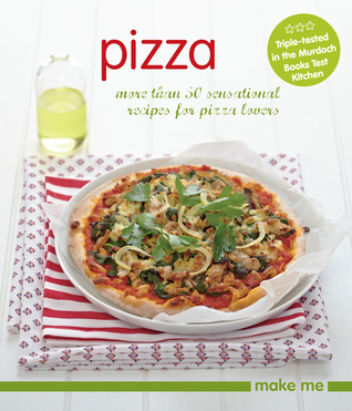 Pizza: More Than 50 Sensational Recipes for Pizza Lovers Murdoch Books