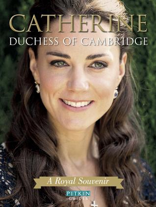 Catherine Duchess of Cambridge: A Royal Souvenir Annie Bullen