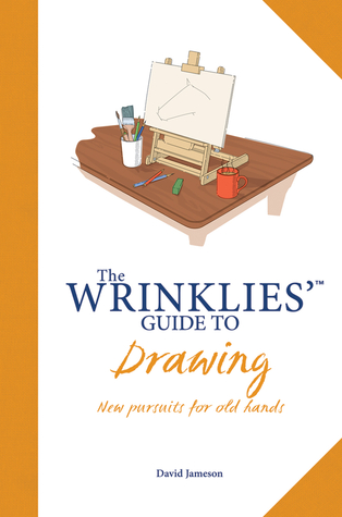 The Wrinklies Guide to Drawing: New Pursuits for Old Hands  by  Richard Pomfret