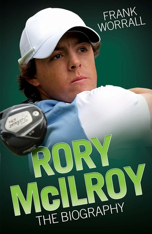 Rory McIlroy: The Biography  by  Frank Worrall
