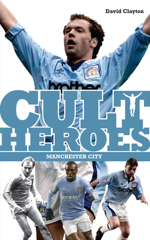 Manchester City Cult Heroes: Citys Greatest Icons David Clayton