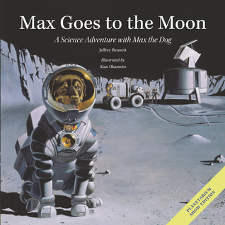 Max Goes to the Moon: A Science Adventure with Max the Dog  by  Jeffrey O. Bennett