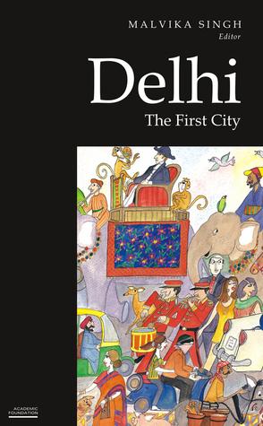 Delhi: The First City Malvika Singh