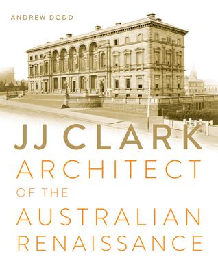 JJ Clark: Architect of the Australian Renaissance Andrew Dodd