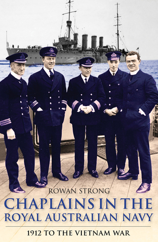 Chaplains in the Royal Australian Navy: 1912 to the Vietnam War  by  Rowan Strong