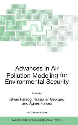 Advances In Air Pollution Modeling For Environmental Security:  Proceedings Of The Nato Advanced Research Workshop On Advances In Air Pollution Modeling ... Iv: Earth And Environmental Sciences) Istvan Farago