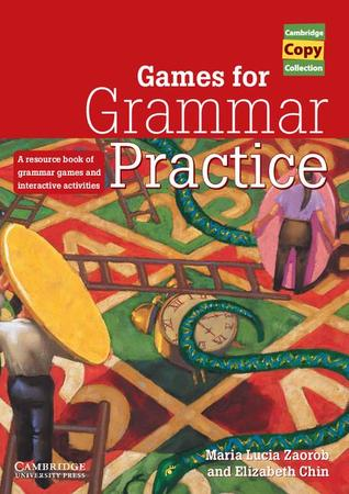 Games for Grammar Practice: A Resource Book of Grammar Games and Interactive Activities Maria Lucia Zaorob