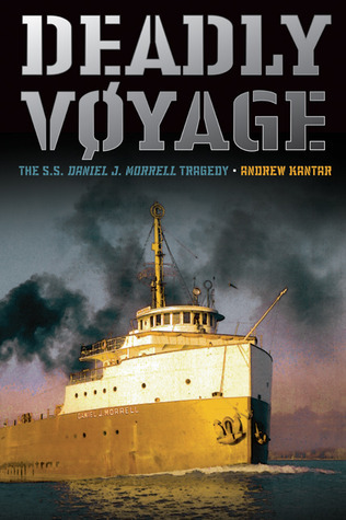 Deadly Voyage: The S.S. Daniel J. Morrell Tragedy  by  Andrew Kantar