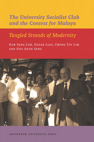 The University Socialist Club and the Contest for Malaya: Tangled Strands of Modernity  by  Kah Seng Loh