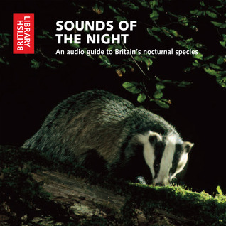 Sounds of the Night: An Audio Guide to Britains Nocturnal Species  by  The British Library