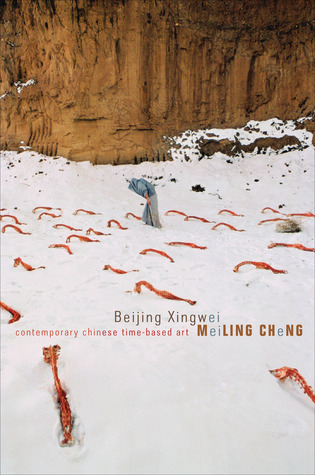 Beijing Xingwei: Contemporary Chinese Time-based Art Meiling Cheng