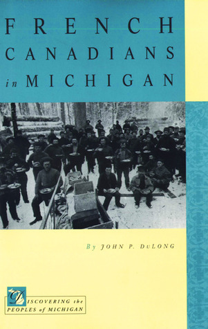 French Canadians in Michigan  by  John P. Dulong
