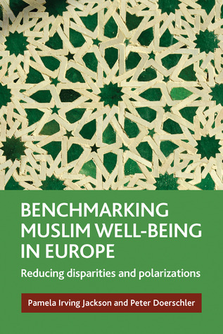 Benchmarking Muslim Well-Being in Europe: Reducing Disparities and Polarizations  by  Pamela Irving Jackson