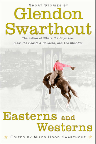 Easterns and Westerns  by  Glendon Swarthout
