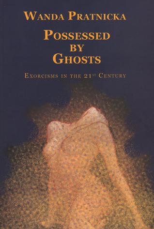 "Wanda Pratnicka's book ""Possessed  by  Ghosts - Exorcisms in 21st Century"" by Wanda Pratnicka"