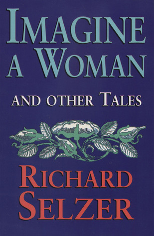 Imagine a Woman: and Other Tales  by  Richard Selzer