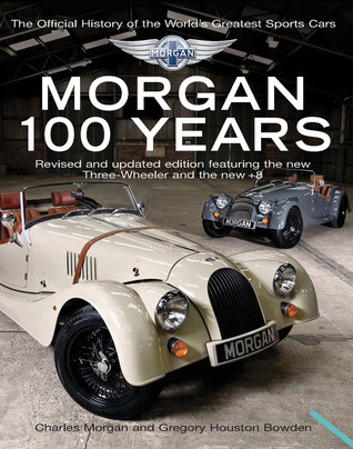 Morgan: 100 Years: The Official History of the Worlds Greatest Sports Car  by  Charles Morgan