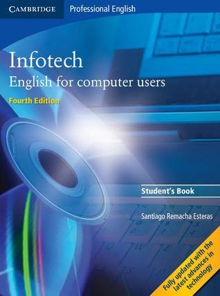 Infotech: Students Book: English for Computer Users  by  Santiago Remacha Esteras