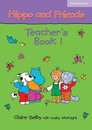 Hippo and Friends Teachers Book 1  by  Claire Selby