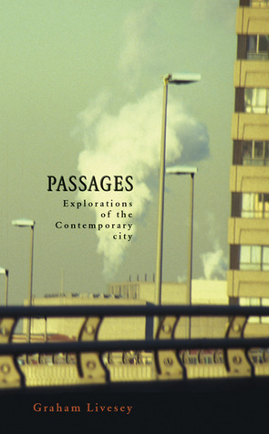 Passages: Explorations of the Contemporary City Graham Livesey