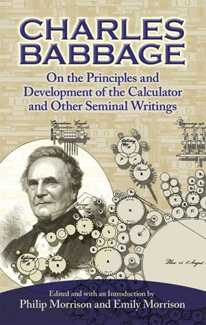 On the Principles and Development of the Calculator and Other Seminal Writings Charles Babbage