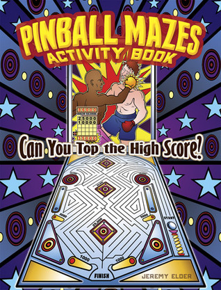 Pinball Mazes Activity Book: Can You Top the High Score?  by  Jeremy Elder
