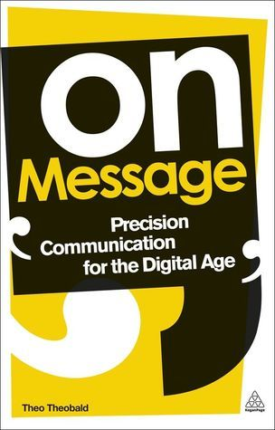 On Message: Precision Communication for the Digital Age  by  Theo Theobald