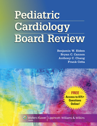 Pediatric Cardiology Board Review Benjamin W. Eidem