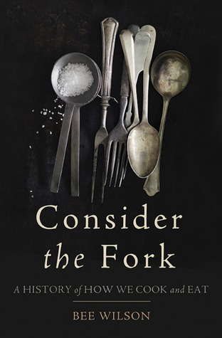 Consider the Fork: How Technology Transforms the Way We Cook and Eat  by  Bee Wilson