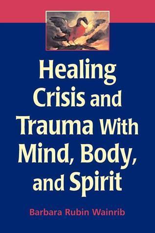 Healing Crisis and Trauma with Mind, Body, and Spirit  by  Barbara Rubin Wainrib