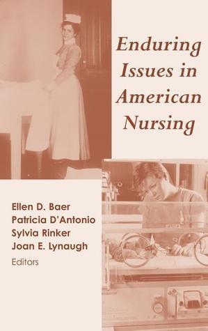 Enduring Issues in American Nursing  by  Ellen D. Baer