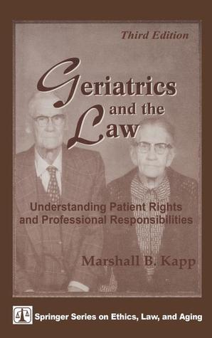 Geriatrics And The Law: Patient Rights And Professional Responsibilities  by  Marshall B. Kapp