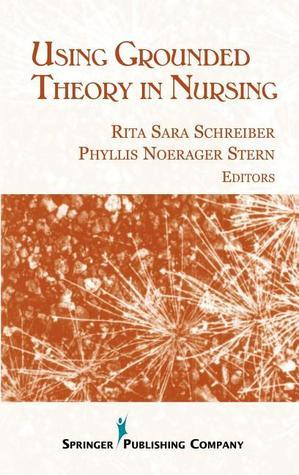 Using Grounded Theory in Nursing Rita S. Schreiber