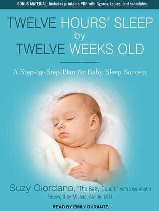 Twelve Hours Sleep  by  Twelve Weeks Old: A Step-by-Step Plan for Baby Sleep Success by Suzy Giordano