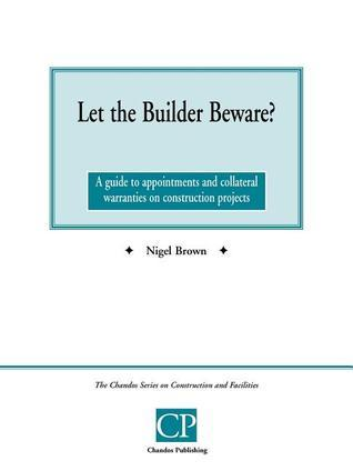 Let the Builder Beware? a Guide to Appointments and Collateral Warranties on Construction Projects Nigel Brown