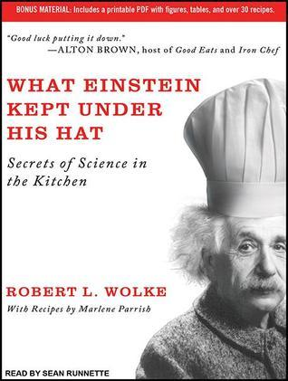 What Einstein Kept Under His Hat: Secrets of Science in the Kitchen  by  Robert L. Wolke