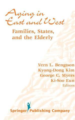 Aging in East and West: Families, States, and the Elderly  by  Vern L. Bengtson