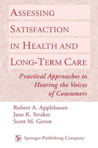 Assessing Satisfaction in Health and Long-Term Care Robert Applebaum