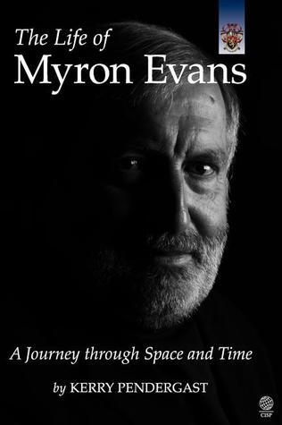 The Life of Myron Evans: A Journey Through Space and Time Kerry Pendergast