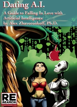 Dating AI, A Guide to Falling In Love with Artificial Intelligence Alex Zhavoronkoff