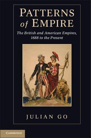 Patterns of Empire: The British and American Empires, 1688 to the Present  by  Julian Go