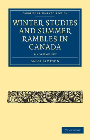 Winter Studies and Summer Rambles in Canada - 3 Volume Paperback Set  by  Anna Brownell Jameson